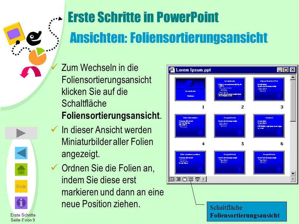 Ende Erste Schritte in PowerPoint Ansichten: Foliensortierungsansicht Zum Wechseln in die Foliensortierungsansicht klicken Sie auf die Schaltfläche Fo
