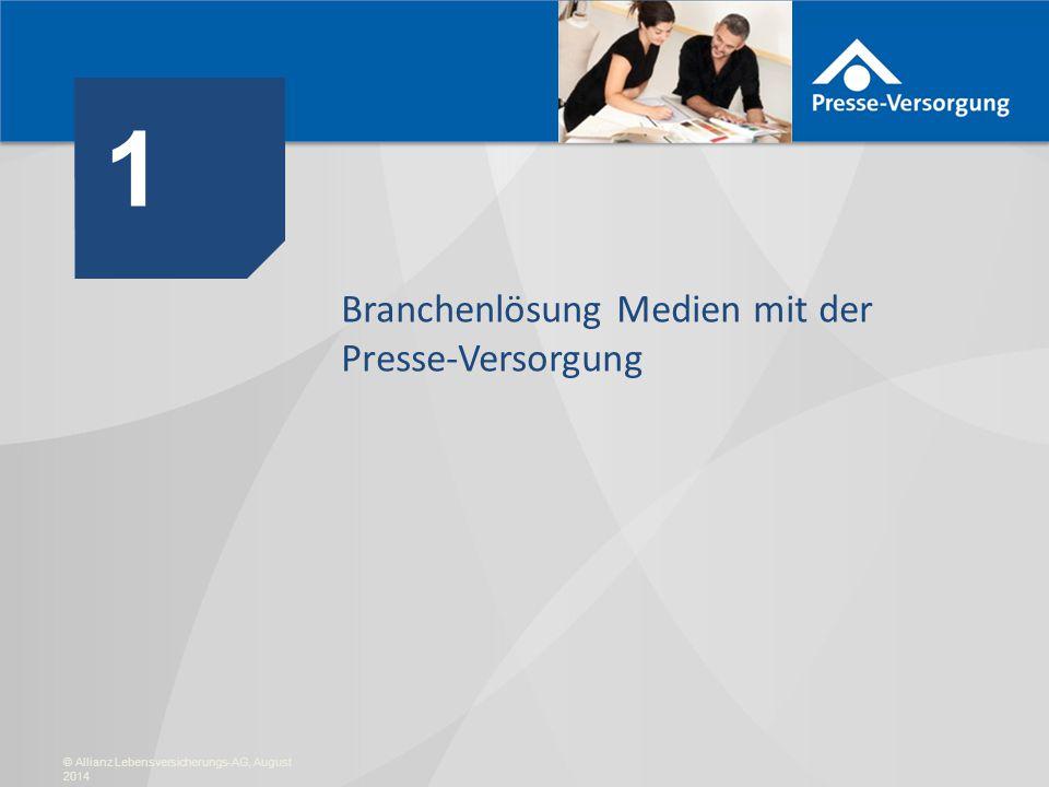 1 Branchenlösung Medien mit der Presse-Versorgung 1 © Allianz Lebensversicherungs-AG, August 2014