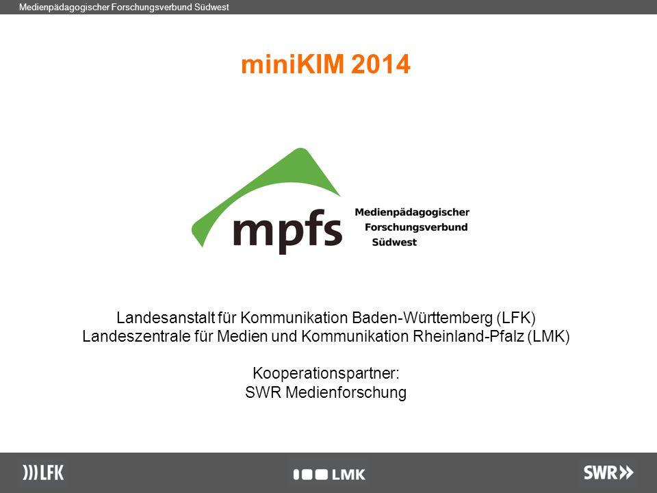 1 Medienpädagogischer Forschungsverbund Südwest miniKIM 2014 Landesanstalt für Kommunikation Baden-Württemberg (LFK) Landeszentrale für Medien und Kommunikation Rheinland-Pfalz (LMK) Kooperationspartner: SWR Medienforschung