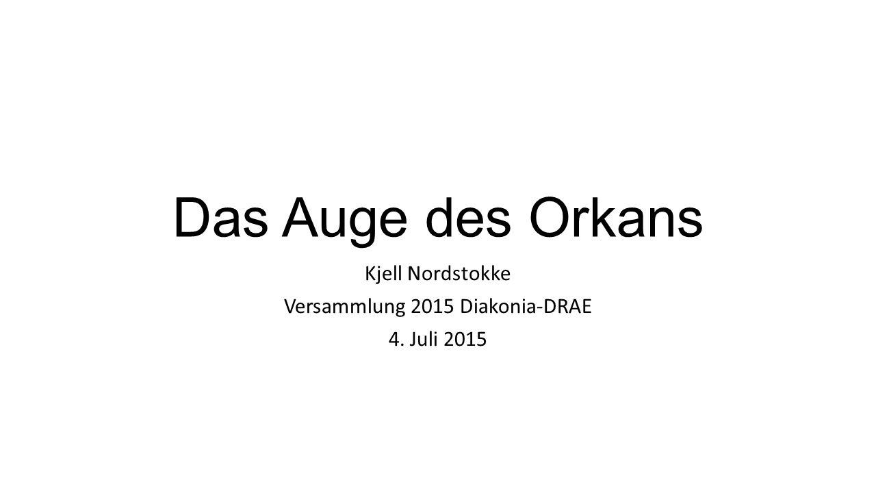 Das Auge des Orkans Kjell Nordstokke Versammlung 2015 Diakonia-DRAE 4. Juli 2015