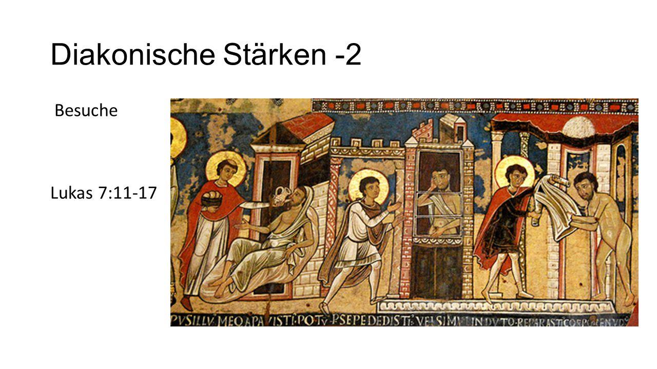 Diakonische Stärken -2 Besuche Lukas 7:11-17