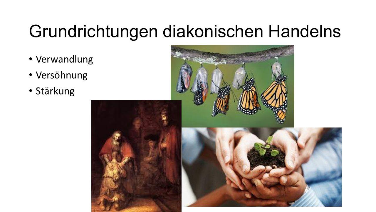 Grundrichtungen diakonischen Handelns Verwandlung Versöhnung Stärkung