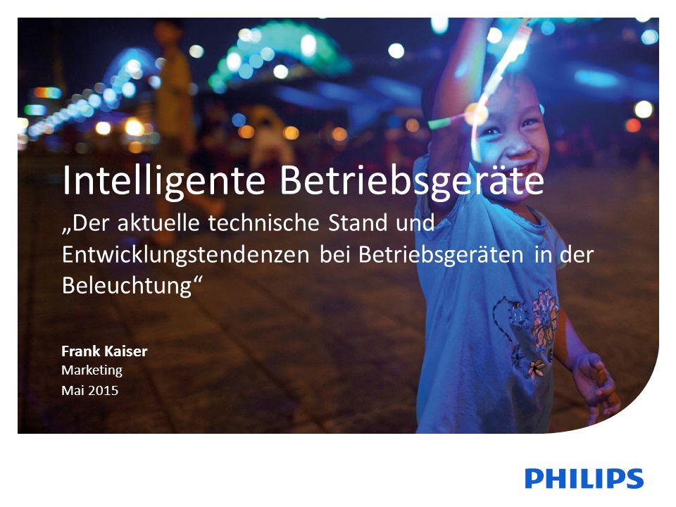 """Intelligente Betriebsgeräte """"Der aktuelle technische Stand und Entwicklungstendenzen bei Betriebsgeräten in der Beleuchtung Frank Kaiser Marketing Mai 2015"""