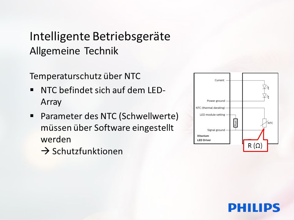 Intelligente Betriebsgeräte Allgemeine Technik Temperaturschutz über NTC  NTC befindet sich auf dem LED- Array  Parameter des NTC (Schwellwerte) müssen über Software eingestellt werden  Schutzfunktionen R (Ω)