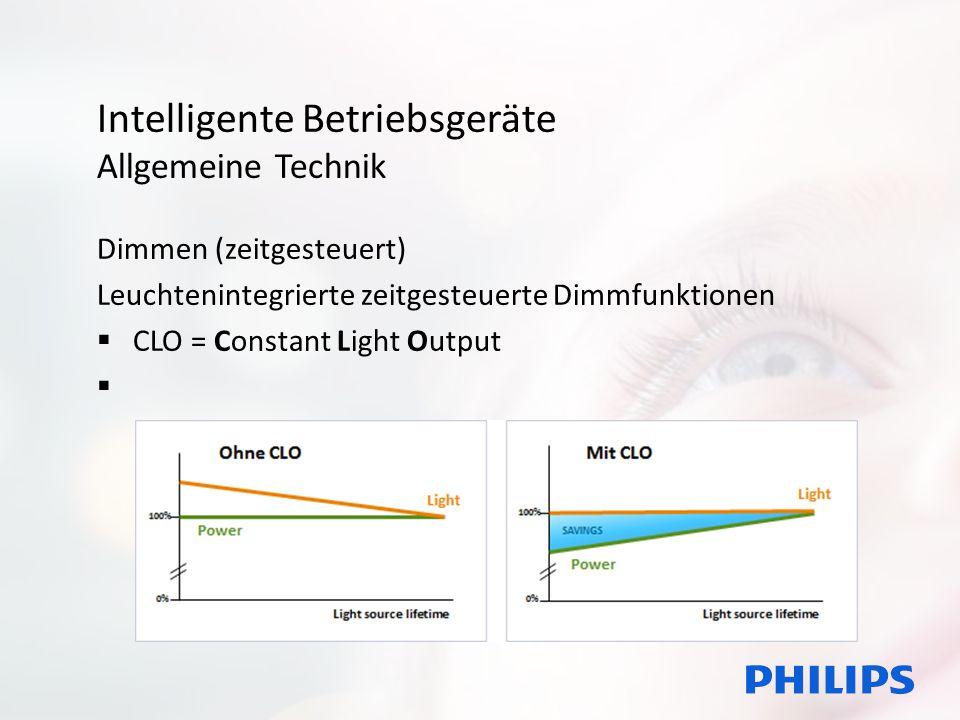 Intelligente Betriebsgeräte Allgemeine Technik Dimmen (zeitgesteuert) Leuchtenintegrierte zeitgesteuerte Dimmfunktionen  CLO = Constant Light Output