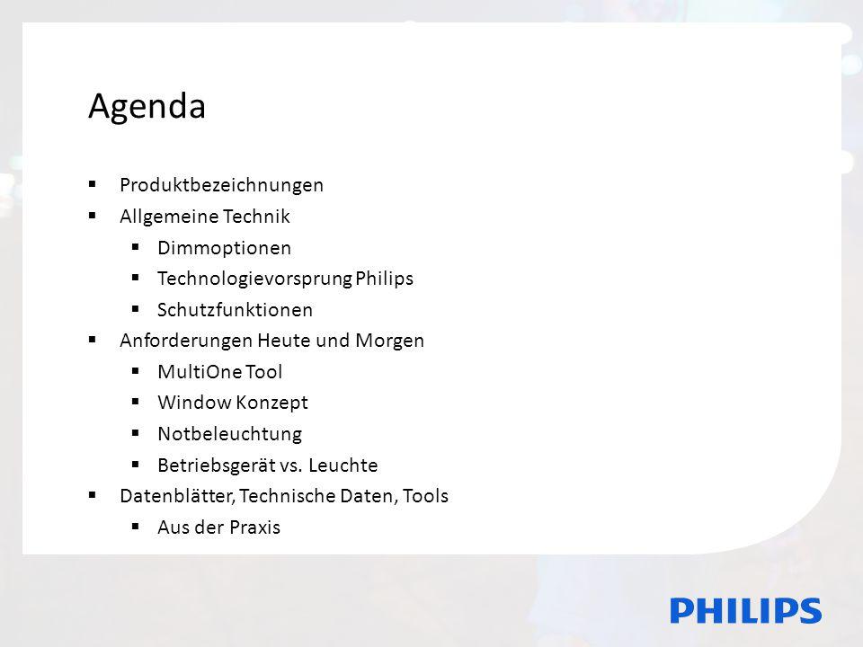 Agenda  Produktbezeichnungen  Allgemeine Technik  Dimmoptionen  Technologievorsprung Philips  Schutzfunktionen  Anforderungen Heute und Morgen  MultiOne Tool  Window Konzept  Notbeleuchtung  Betriebsgerät vs.