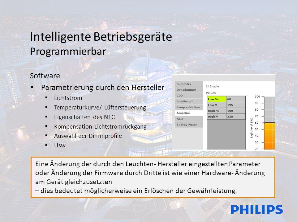 Intelligente Betriebsgeräte Programmierbar Software  Parametrierung durch den Hersteller  Lichtstrom  Temperaturkurve/ Lüftersteuerung  Eigenschaf