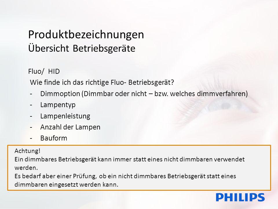 Produktbezeichnungen Übersicht Betriebsgeräte Fluo/ HID Wie finde ich das richtige Fluo- Betriebsgerät? -Dimmoption (Dimmbar oder nicht – bzw. welches