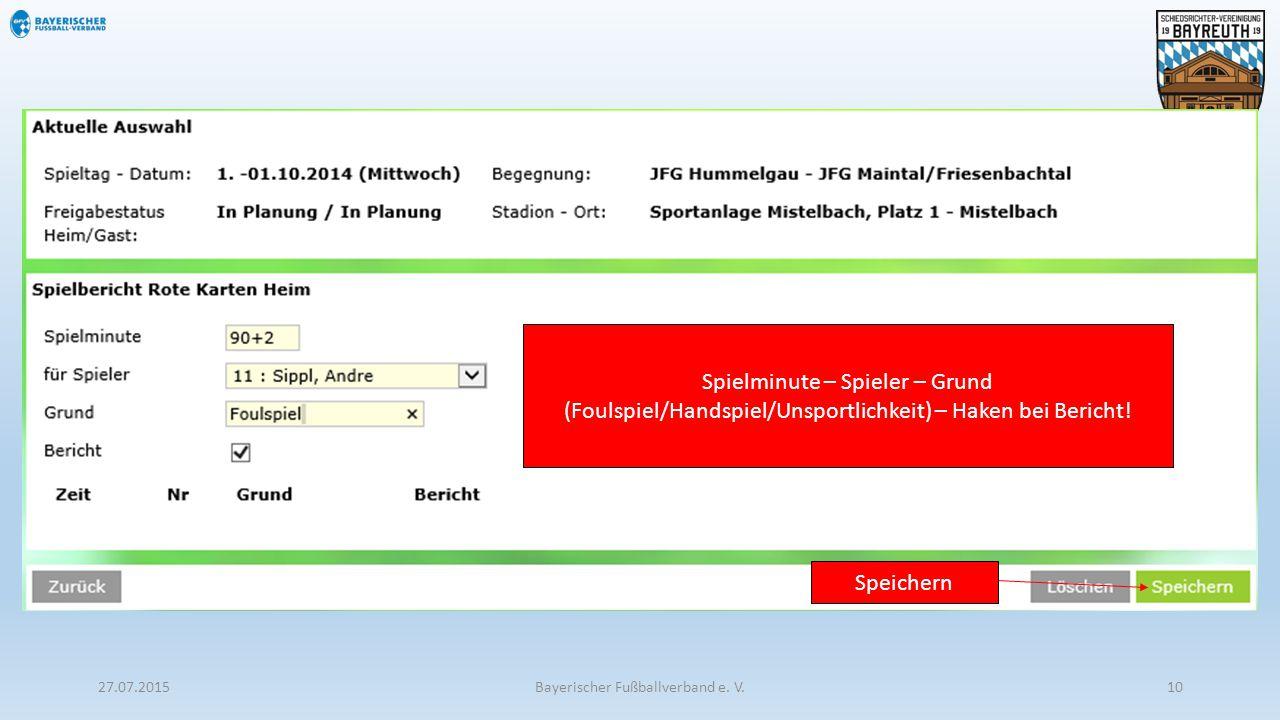 27.07.2015Bayerischer Fußballverband e. V.10 Spielminute – Spieler – Grund (Foulspiel/Handspiel/Unsportlichkeit) – Haken bei Bericht! Speichern