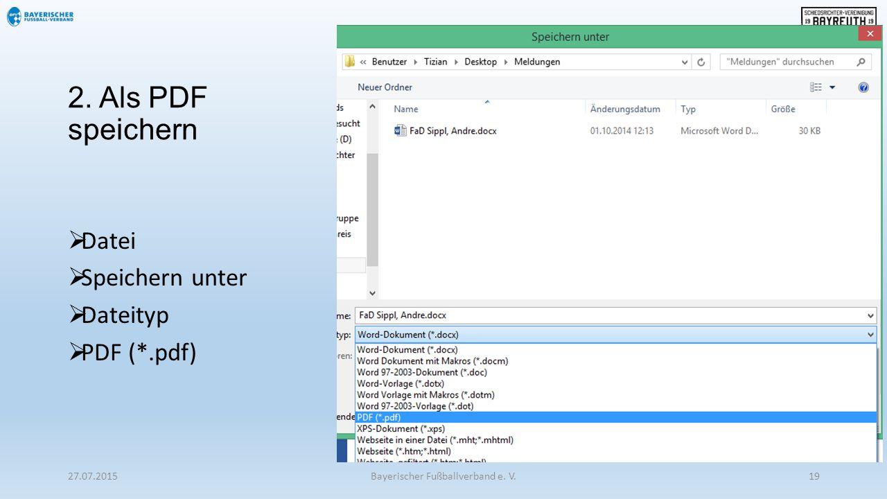 2. Als PDF speichern  Datei  Speichern unter  Dateityp  PDF (*.pdf) 27.07.2015Bayerischer Fußballverband e. V.19