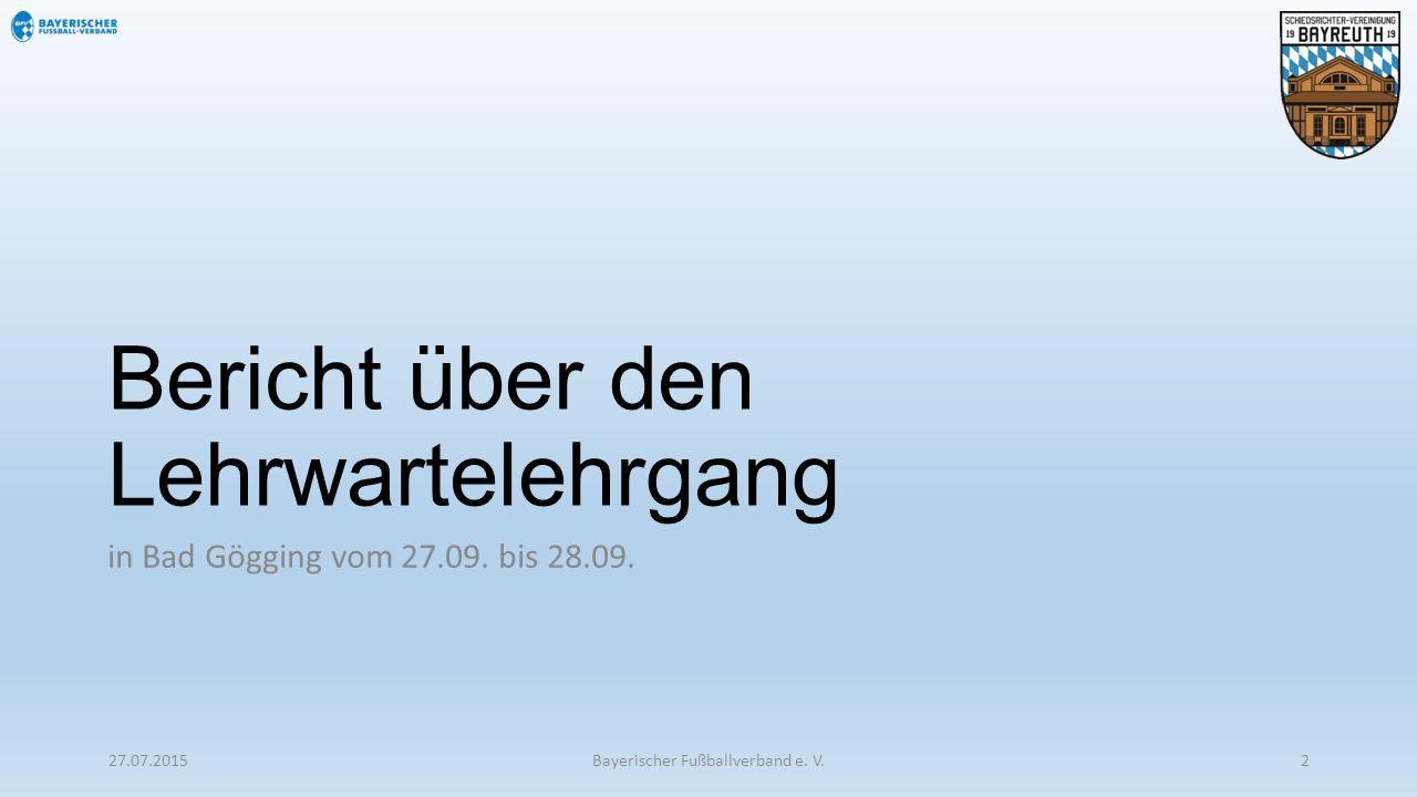 Bericht über den Lehrwartelehrgang in Bad Gögging vom 27.09. bis 28.09. 27.07.2015Bayerischer Fußballverband e. V.2