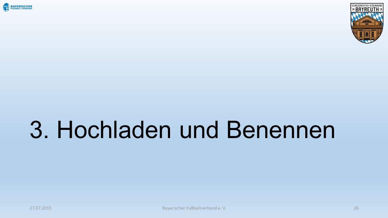 3. Hochladen und Benennen 27.07.2015Bayerischer Fußballverband e. V.26