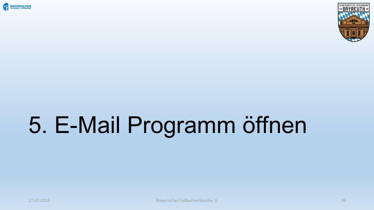 5. E-Mail Programm öffnen 27.07.2015Bayerischer Fußballverband e. V.36