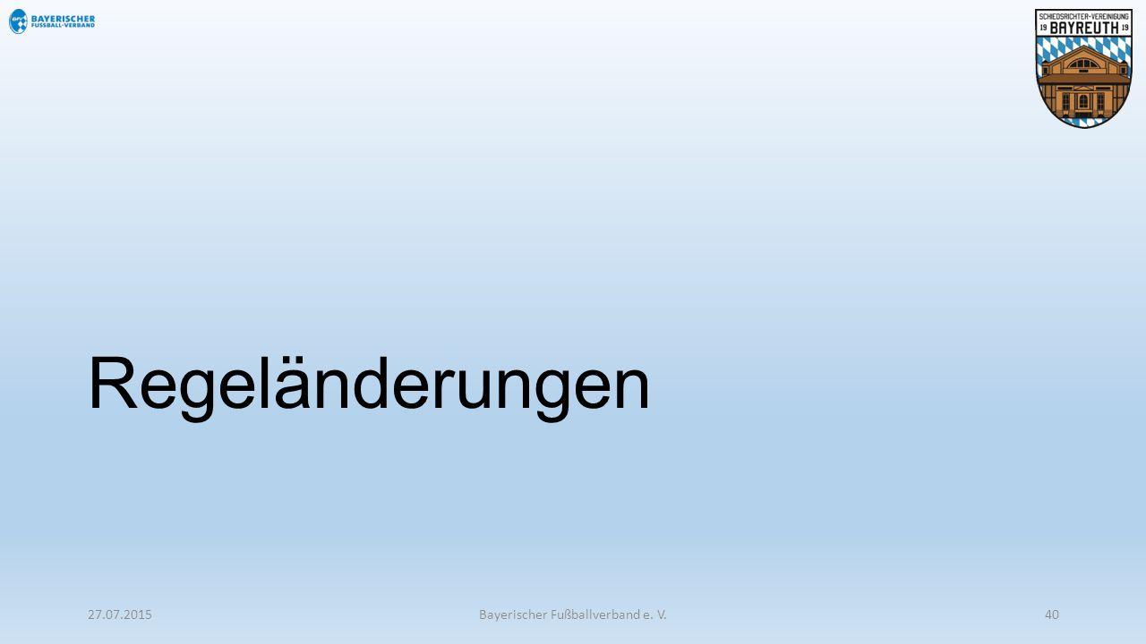 Regeländerungen 27.07.2015Bayerischer Fußballverband e. V.40