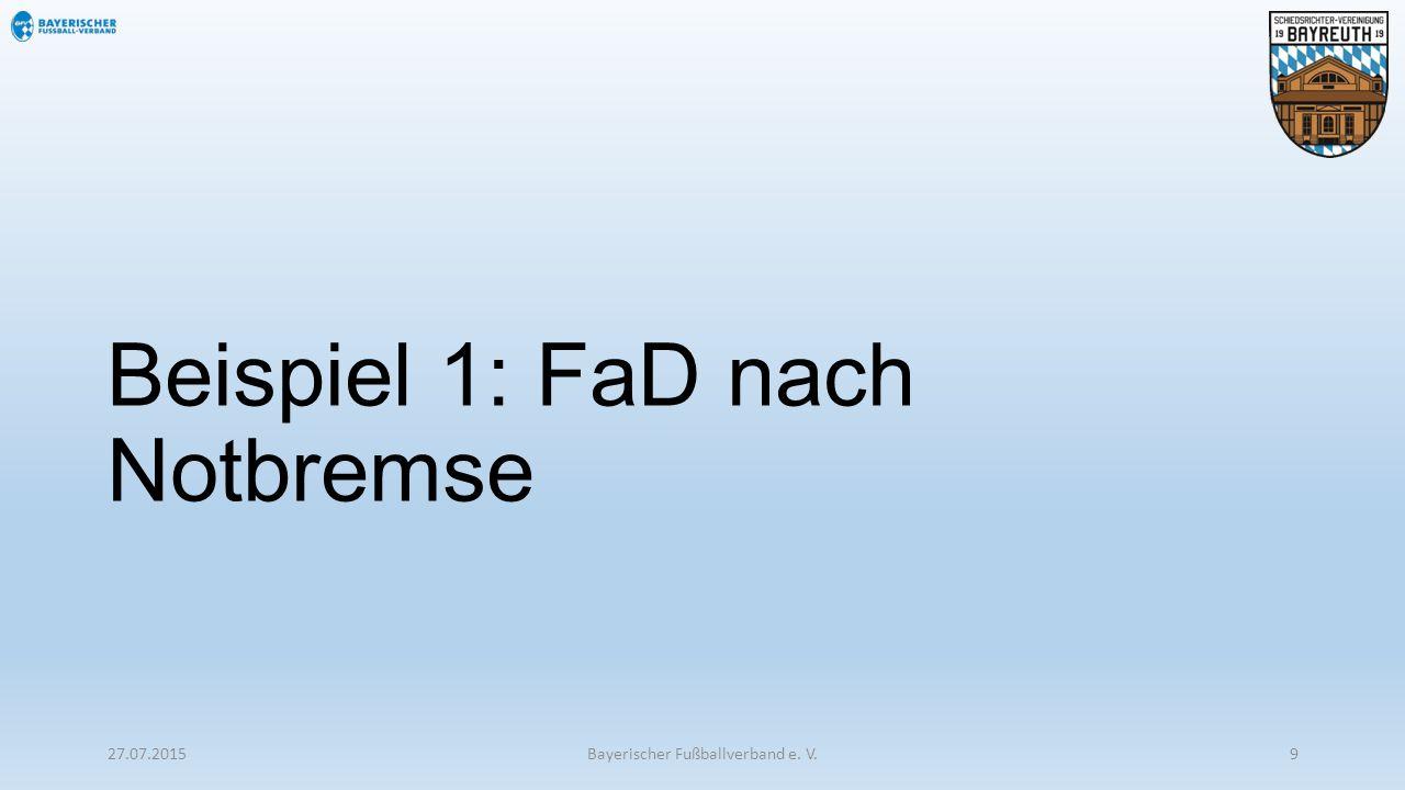 Beispiel 1: FaD nach Notbremse 27.07.2015Bayerischer Fußballverband e. V.9