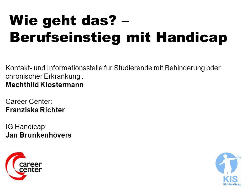 Kontakt- und Informationsstelle für Studierende mit Behinderung oder chronischer Erkrankung : Mechthild Klostermann Career Center: Franziska Richter I