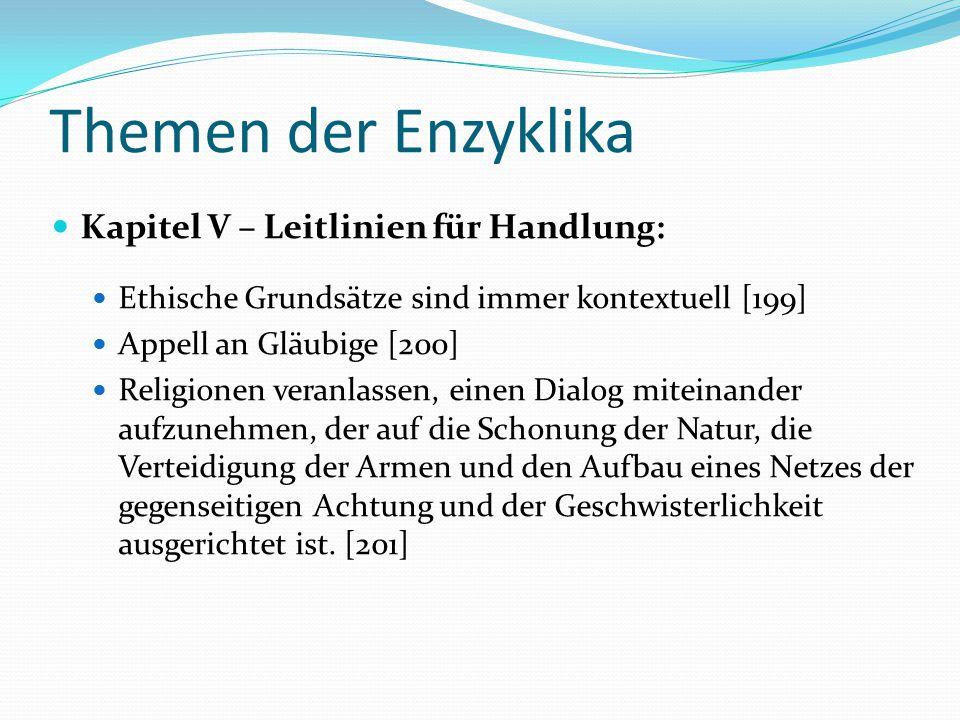 Themen der Enzyklika Kapitel V – Leitlinien für Handlung: Ethische Grundsätze sind immer kontextuell [199] Appell an Gläubige [200] Religionen veranla