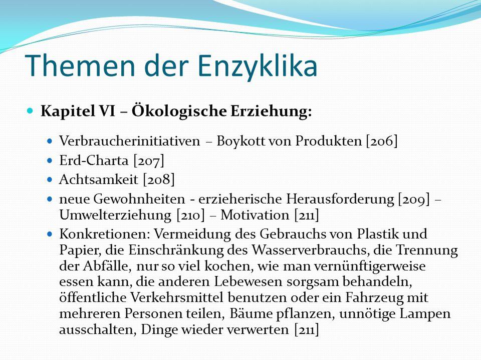 Themen der Enzyklika Kapitel VI – Ökologische Erziehung: Verbraucherinitiativen – Boykott von Produkten [206] Erd-Charta [207] Achtsamkeit [208] neue