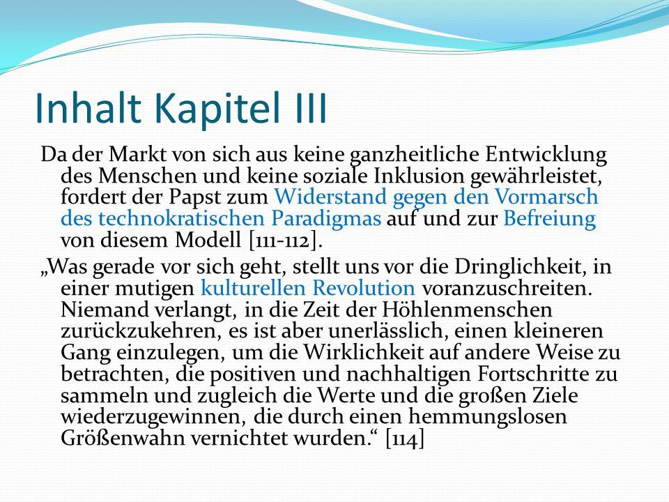 Inhalt Kapitel III Da der Markt von sich aus keine ganzheitliche Entwicklung des Menschen und keine soziale Inklusion gewährleistet, fordert der Papst