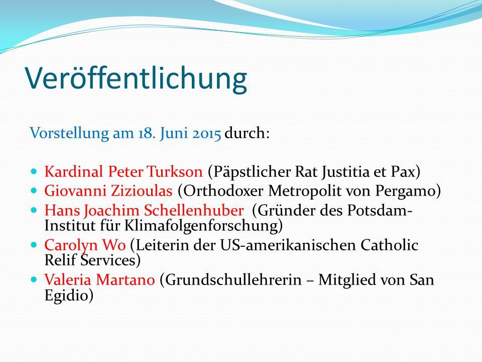 Veröffentlichung Vorstellung am 18. Juni 2015 durch: Kardinal Peter Turkson (Päpstlicher Rat Justitia et Pax) Giovanni Zizioulas (Orthodoxer Metropoli