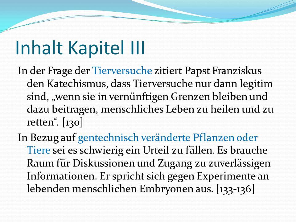 """Inhalt Kapitel III In der Frage der Tierversuche zitiert Papst Franziskus den Katechismus, dass Tierversuche nur dann legitim sind, """"wenn sie in vernü"""