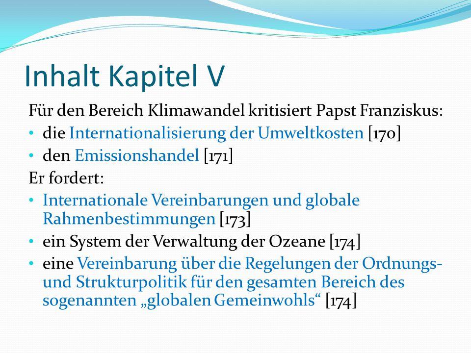 Inhalt Kapitel V Für den Bereich Klimawandel kritisiert Papst Franziskus: die Internationalisierung der Umweltkosten [170] den Emissionshandel [171] E