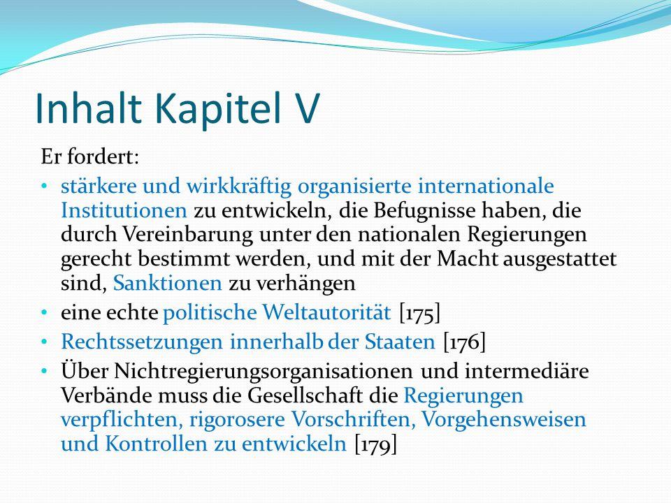 Inhalt Kapitel V Er fordert: stärkere und wirkkräftig organisierte internationale Institutionen zu entwickeln, die Befugnisse haben, die durch Vereinb