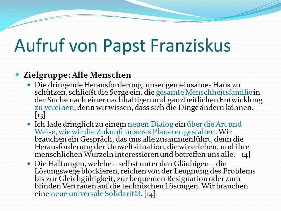 Aufruf von Papst Franziskus Zielgruppe: Alle Menschen Die dringende Herausforderung, unser gemeinsames Haus zu schützen, schließt die Sorge ein, die g