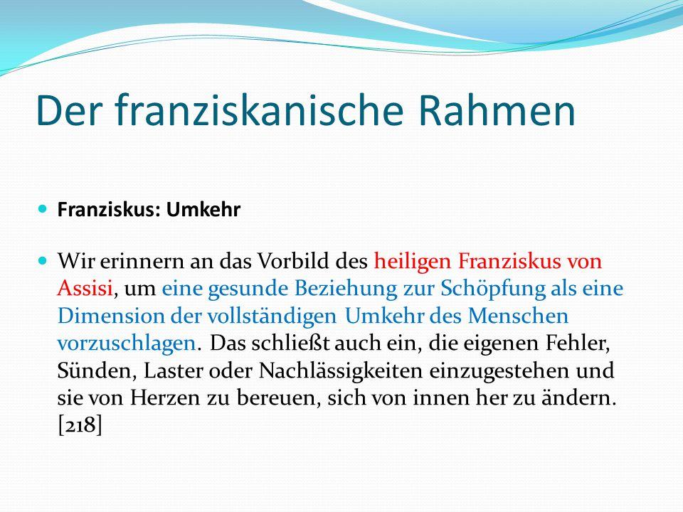 Der franziskanische Rahmen Franziskus: Umkehr Wir erinnern an das Vorbild des heiligen Franziskus von Assisi, um eine gesunde Beziehung zur Schöpfung