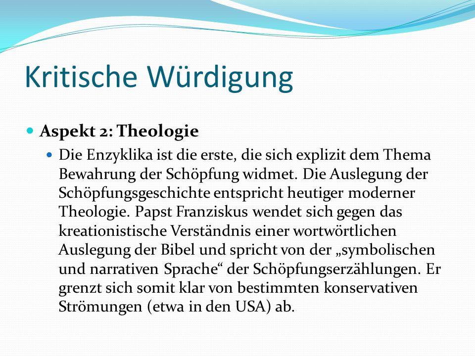 Kritische Würdigung Aspekt 2: Theologie Die Enzyklika ist die erste, die sich explizit dem Thema Bewahrung der Schöpfung widmet. Die Auslegung der Sch