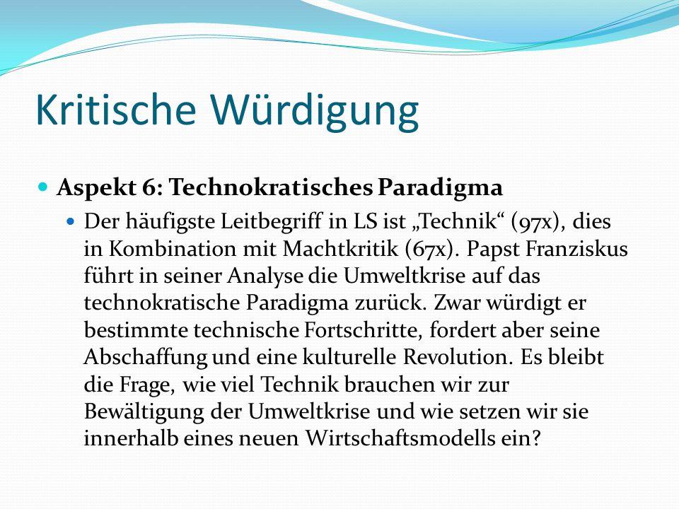 """Kritische Würdigung Aspekt 6: Technokratisches Paradigma Der häufigste Leitbegriff in LS ist """"Technik"""" (97x), dies in Kombination mit Machtkritik (67x"""