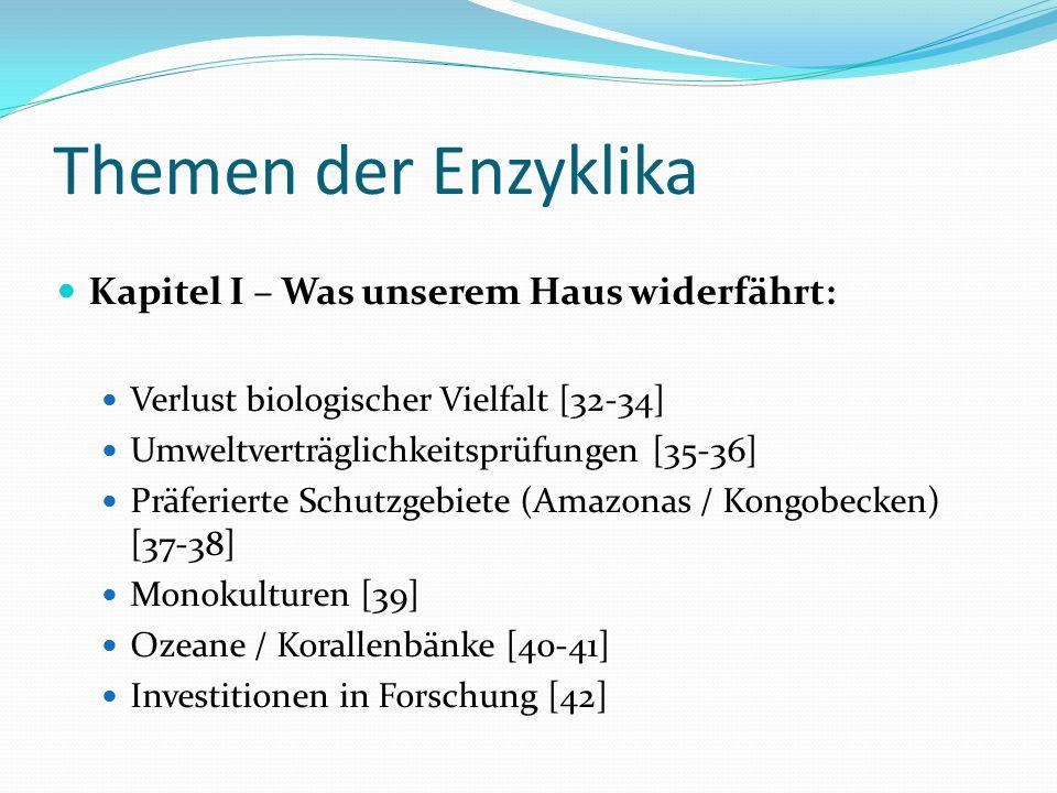 Themen der Enzyklika Kapitel I – Was unserem Haus widerfährt: Verlust biologischer Vielfalt [32-34] Umweltverträglichkeitsprüfungen [35-36] Präferiert