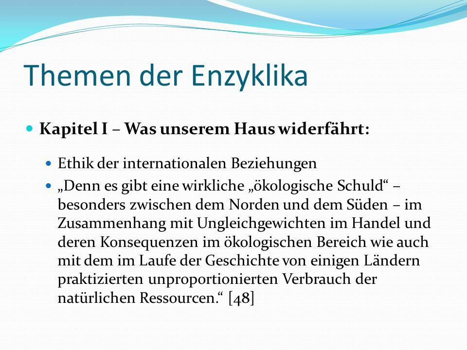 """Themen der Enzyklika Kapitel I – Was unserem Haus widerfährt: Ethik der internationalen Beziehungen """"Denn es gibt eine wirkliche """"ökologische Schuld"""""""