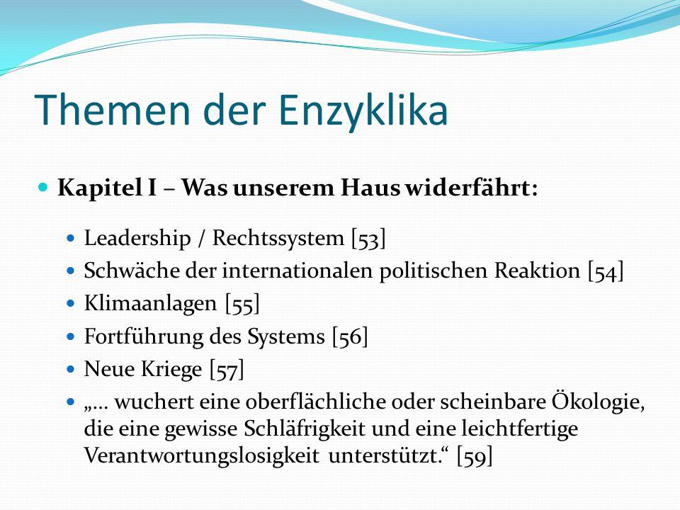Themen der Enzyklika Kapitel I – Was unserem Haus widerfährt: Leadership / Rechtssystem [53] Schwäche der internationalen politischen Reaktion [54] Kl