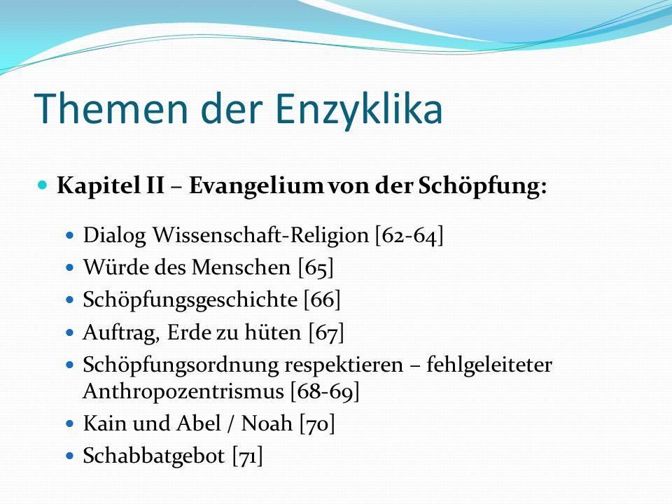 Themen der Enzyklika Kapitel II – Evangelium von der Schöpfung: Dialog Wissenschaft-Religion [62-64] Würde des Menschen [65] Schöpfungsgeschichte [66]
