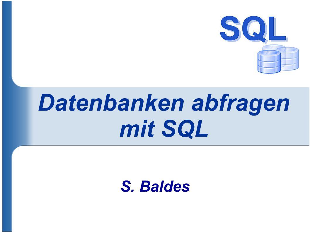 Datenbanken abfragen mit SQL S. Baldes