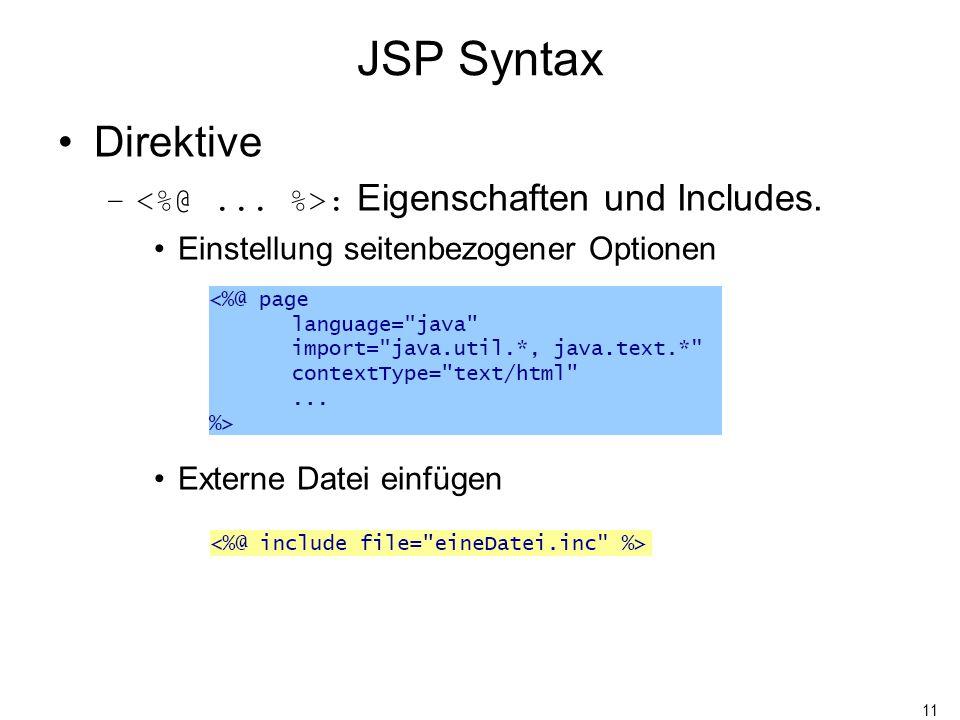11 JSP Syntax Direktive – : Eigenschaften und Includes. Einstellung seitenbezogener Optionen Externe Datei einfügen