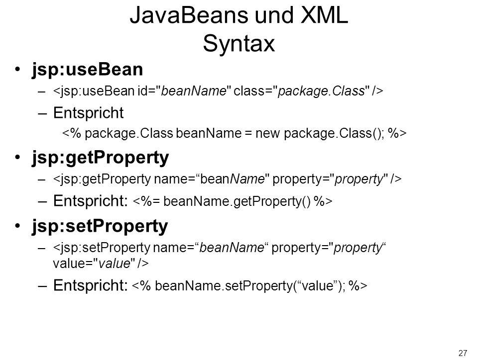 27 JavaBeans und XML Syntax jsp:useBean – –Entspricht jsp:getProperty – –Entspricht: jsp:setProperty – –Entspricht:
