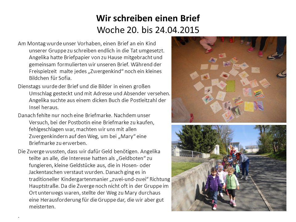 Wir schreiben einen Brief Woche 20. bis 24.04.2015 Am Montag wurde unser Vorhaben, einen Brief an ein Kind unserer Gruppe zu schreiben endlich in die