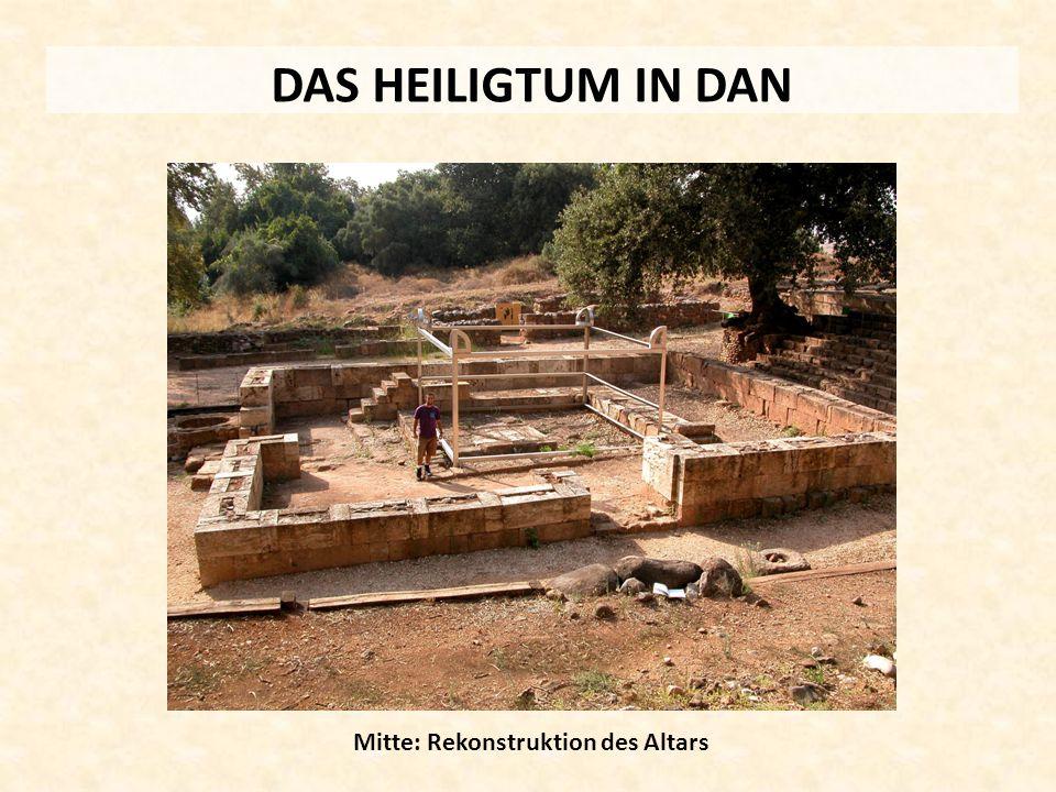 DAS HEILIGTUM IN DAN Mitte: Rekonstruktion des Altars