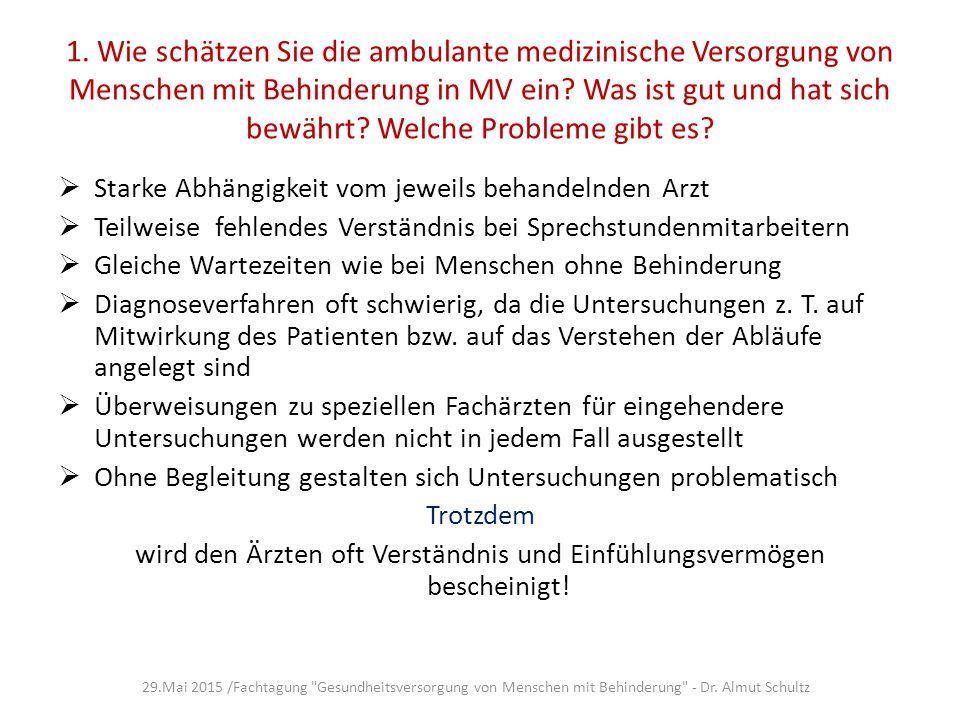 1. Wie schätzen Sie die ambulante medizinische Versorgung von Menschen mit Behinderung in MV ein? Was ist gut und hat sich bewährt? Welche Probleme gi