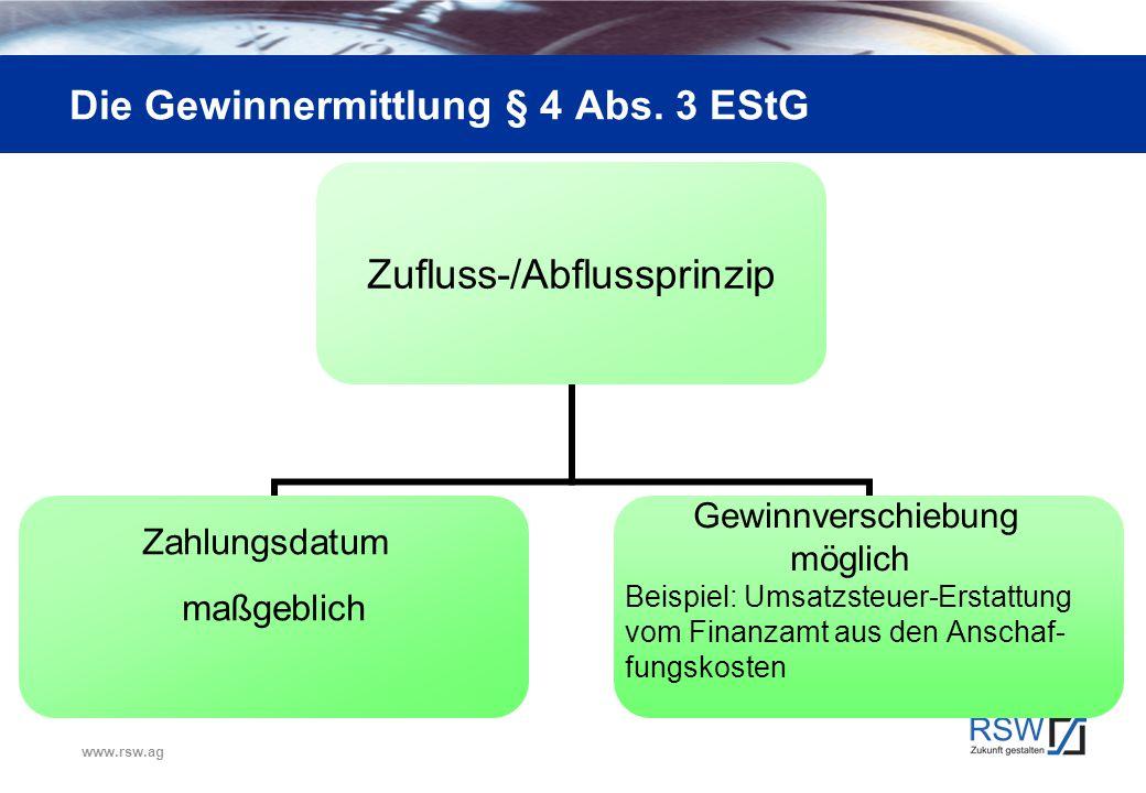 www.rsw.ag Die Gewinnermittlung § 4 Abs. 3 EStG Zufluss-/Abflussprinzip Zahlungsdatum maßgeblich Gewinnverschiebung möglich Beispiel: Umsatzsteuer-Ers