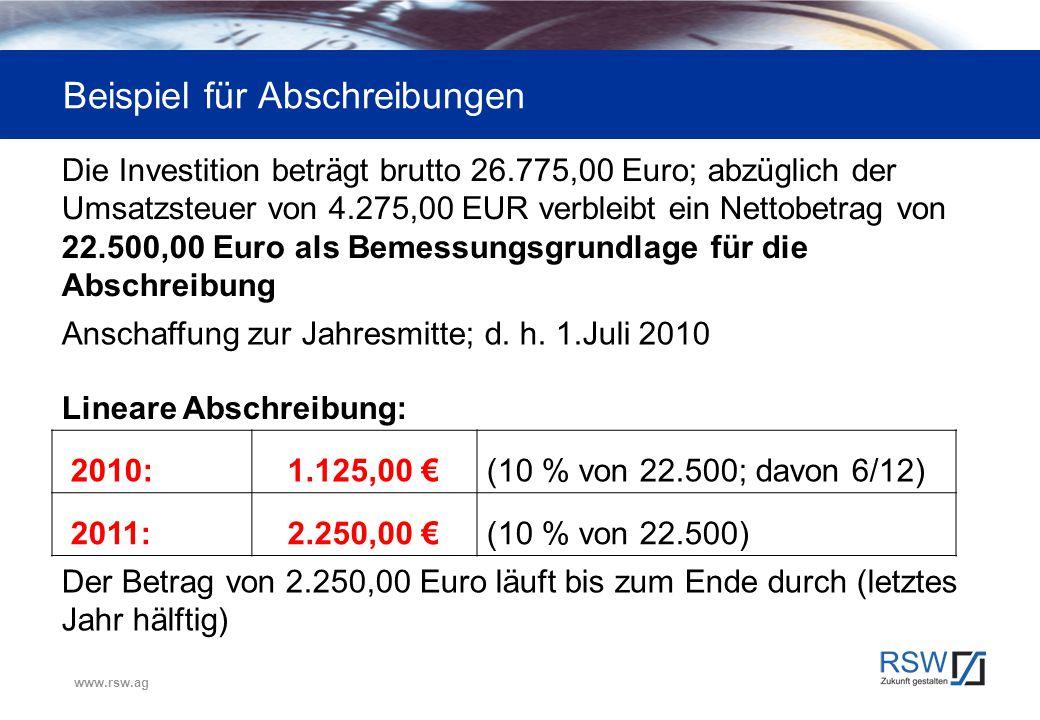 www.rsw.ag Beispiel für Abschreibungen Die Investition beträgt brutto 26.775,00 Euro; abzüglich der Umsatzsteuer von 4.275,00 EUR verbleibt ein Nettob