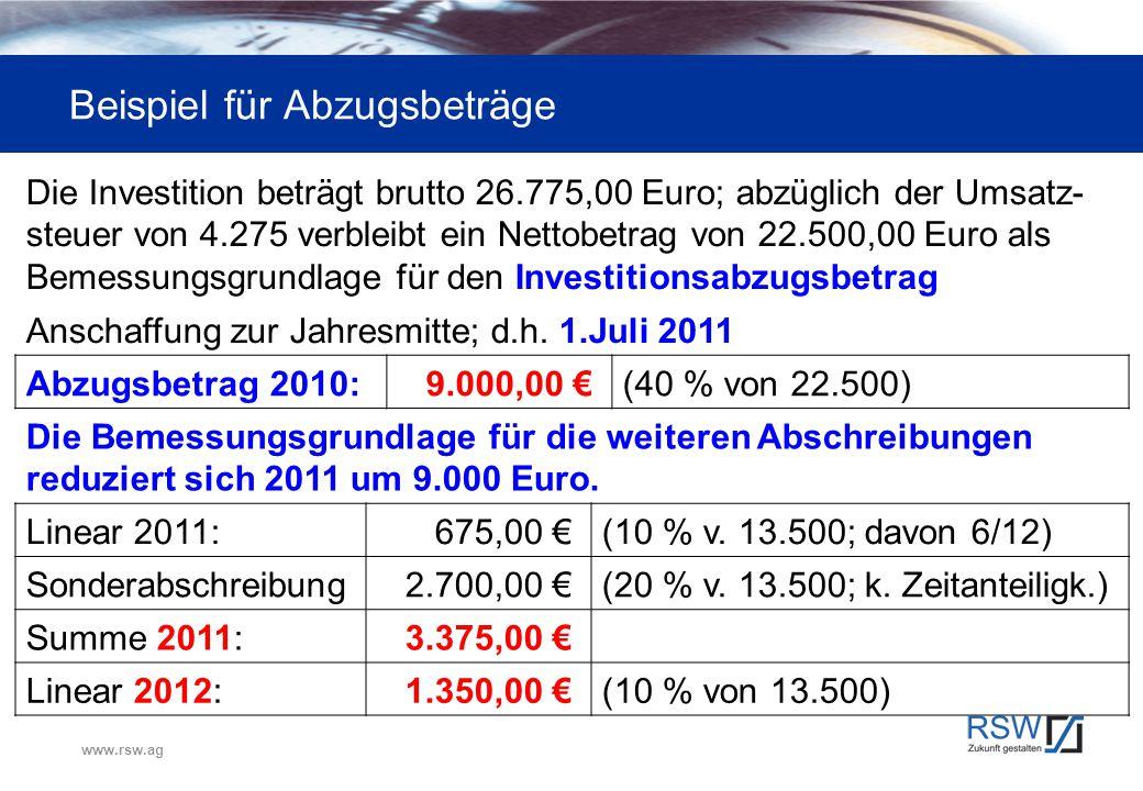 www.rsw.ag Beispiel für Abzugsbeträge Die Investition beträgt brutto 26.775,00 Euro; abzüglich der Umsatz- steuer von 4.275 verbleibt ein Nettobetrag
