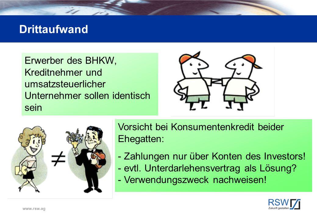 www.rsw.ag Drittaufwand Erwerber des BHKW, Kreditnehmer und umsatzsteuerlicher Unternehmer sollen identisch sein Vorsicht bei Konsumentenkredit beider