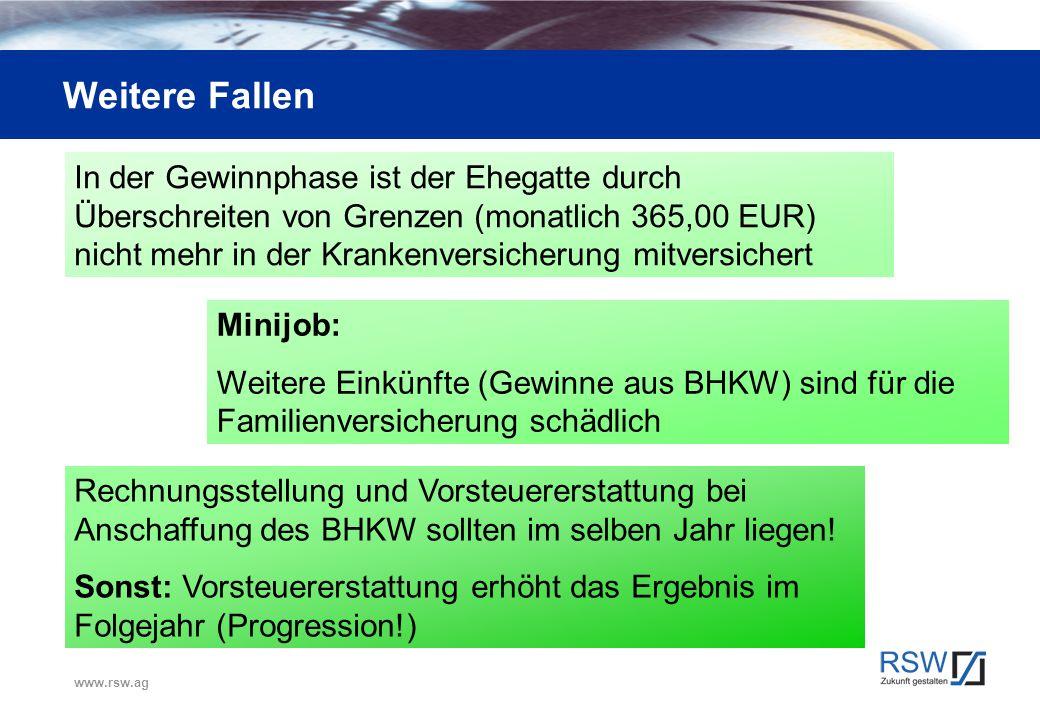 www.rsw.ag Weitere Fallen In der Gewinnphase ist der Ehegatte durch Überschreiten von Grenzen (monatlich 365,00 EUR) nicht mehr in der Krankenversiche