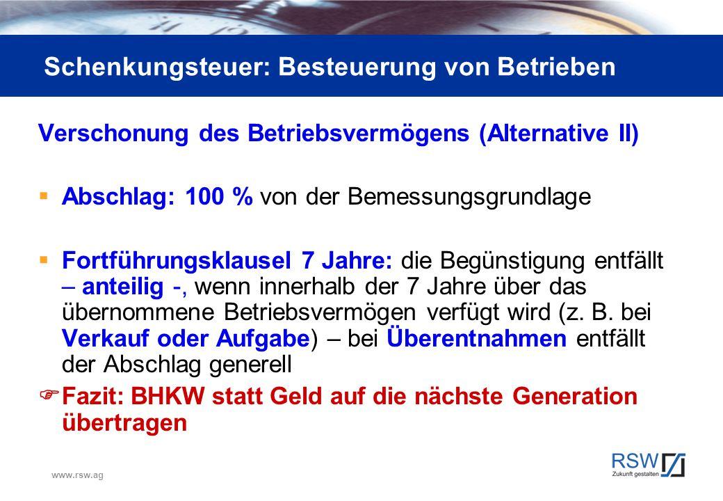 www.rsw.ag Schenkungsteuer: Besteuerung von Betrieben Verschonung des Betriebsvermögens (Alternative II)  Abschlag: 100 % von der Bemessungsgrundlage