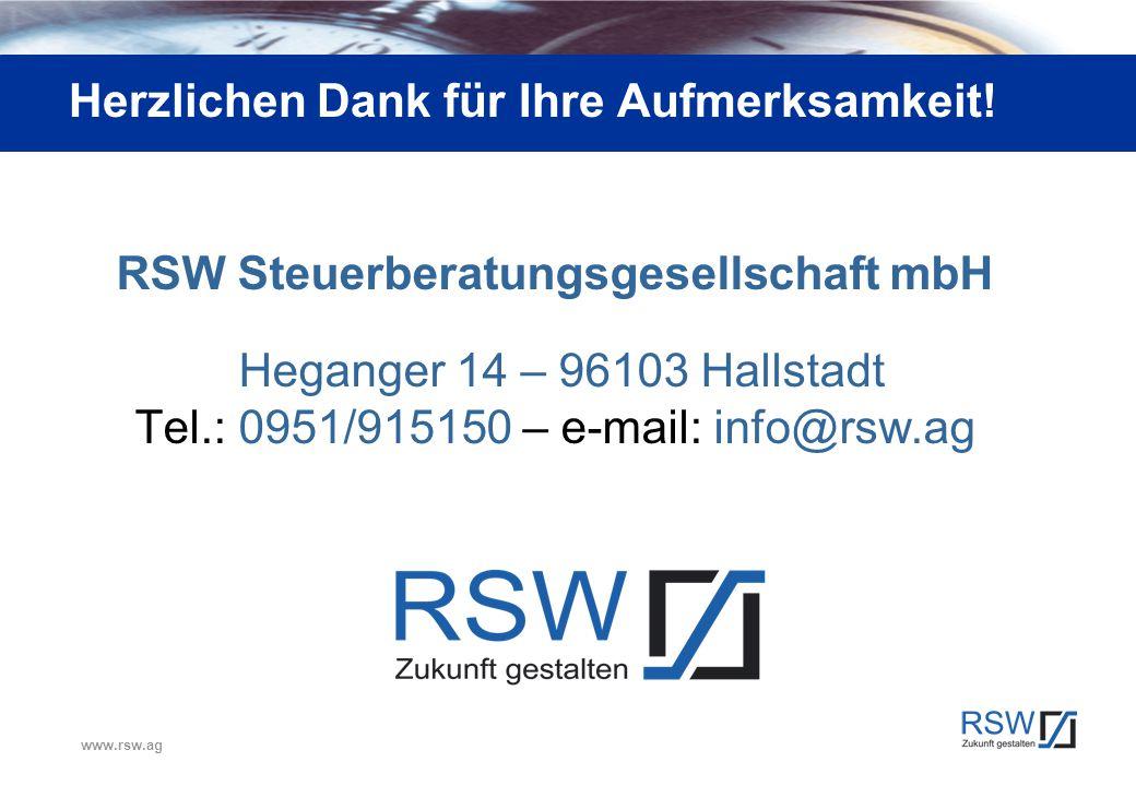 www.rsw.ag RSW Steuerberatungsgesellschaft mbH Heganger 14 – 96103 Hallstadt Tel.: 0951/915150 – e-mail: info@rsw.ag Herzlichen Dank für Ihre Aufmerks