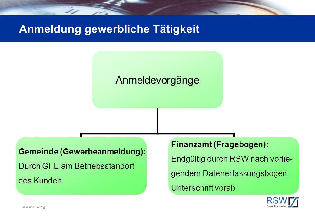 www.rsw.ag Anmeldung gewerbliche Tätigkeit Anmeldevorgänge Gemeinde (Gewerbeanmeldung): Durch GFE am Betriebsstandort des Kunden Finanzamt (Fragebogen