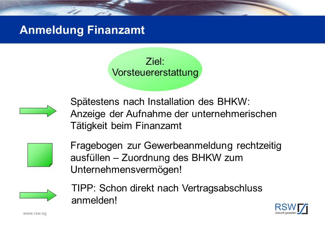 www.rsw.ag Anmeldung Finanzamt Ziel: Vorsteuererstattung Spätestens nach Installation des BHKW: Anzeige der Aufnahme der unternehmerischen Tätigkeit b